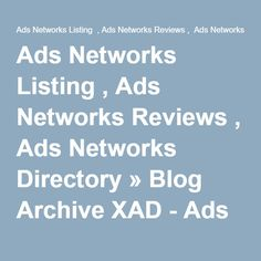 Ads Networks Listing , Ads Networks Reviews , Ads Networks Directory » Blog Archive XAD - Ads Networks Listing , Ads Networks Reviews , Ads Networks Directory