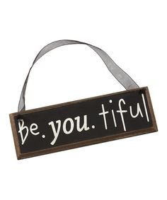 Take a look at this Be-you-tiful Sign by Collins on #zulily today!