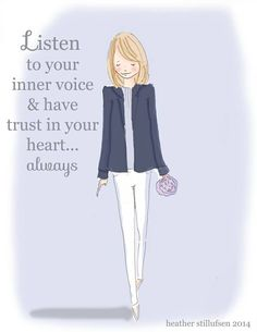 Listen to your inner voice and have trust in your heart, always..