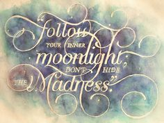 """In the words of Allen Ginsberg: """"Follow your inner moonlight; don't hide the madness."""""""