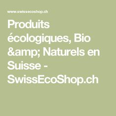 Produits écologiques, Bio & Naturels en Suisse - SwissEcoShop.ch Bio, Math Equations, Shopping, Switzerland, Products