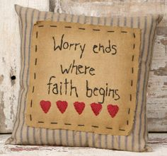 Worry Ends Where Faith Begins Stitchery Primitive Pillows, Primitive Stitchery, Primitive Crafts, Primitive Christmas, Country Christmas, Christmas Christmas, Primitive Embroidery Patterns, Embroidery Designs, Cross Stitch Embroidery