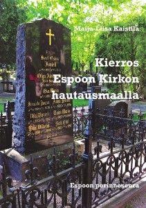 Kierros Espoon kirkon hautausmaalla / Maija-Liisa Kaistila.