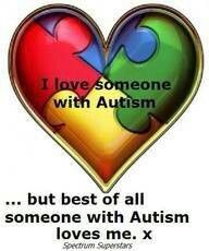 I love someone with Autism. ..