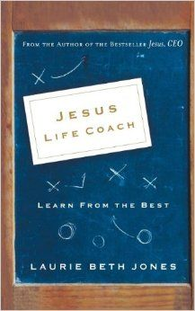 Jesus, Life Coach: Learn from the Best: Laurie Beth Jones: 9780785287834: Amazon.com: Books