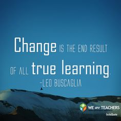 Embrace the Changes :) Teaching Quotes, Education Quotes, Leo Buscaglia, We Are Teachers, Teacher Librarian, Teacher Inspiration, School Quotes, Love Words, Quotable Quotes