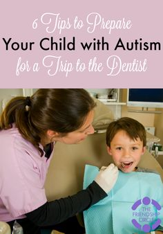 Plan ahead - 1 | Find the Right Dentist.  Make sure your child's dentist has experience with special needs.