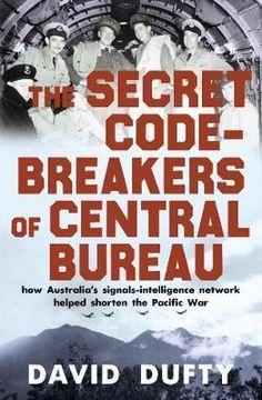 Download Ebook The Secret Code-Breakers of Central Bureau: how Australia's signals-intelligence network shortened the Pacific War EPUB PDF PRC
