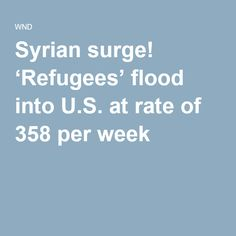 Syrian surge! 'Refugees' flood into U.S. at rate of 358 per week