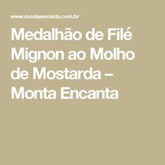 Medalhão de Filé Mignon ao Molho de Mostarda – Monta Encanta