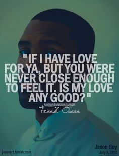 frank ocean quotes   Tumblr Ocean Quotes Tumblr, Frank Ocean Quotes, Love Me Quotes, True Quotes, Words Quotes, Quotes To Live By, Sayings, Favorite Quotes, Best Quotes