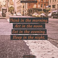 Think in the morning. Act in the noon. Eat in the evening. Sleep in the night. #Quote