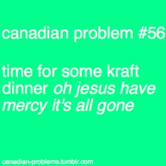 """I LOOOOVVVEE that there are now """"Canadian"""" problems. Also, story of my life. Canadian Memes, Canadian Things, I Am Canadian, Canadian Humour, Bob Marley, Kraft Dinner, Meanwhile In Canada, Canada Images, Canada Eh"""
