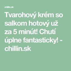 Tvarohový krém so salkom hotový už za 5 minút! Chutí úplne fantasticky! - chillin.sk