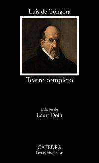 Teatro completo / Luis de Góngora ; edición de Laura Dolfi ; [traducción de la introducción, Laura Dolfi y Sagrario del Río Zamudio] - Madrid : Cátedra, 2015