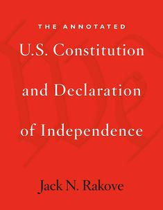 The Annotated U.S. Constitution and Declaration of Independence | Jack N. Rakove | Published in paperback October 22nd, 2012