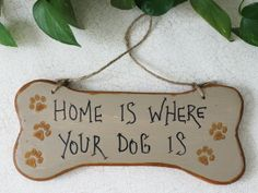 Home Is Where Your Dog Is Sign by GreenGypsies on Etsy, $15.00