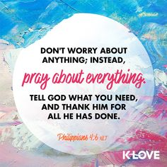 Don't worry about anything; instead, pray about everything. Tell God what you need, and thank him for all he has done. –Philippians 4:6 NLT #VerseOfTheDay #Scripture