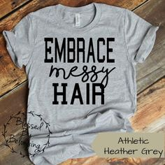 22cfad75 Embrace Messy Hair, Womens Tee, Cute Mom Shirt, Funny Shirts, Bella Canvas,  With Sayings, Unisex Fit, vintage feel, soft shirt, Gift for Her