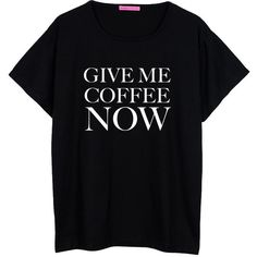 Give Me Coffee Now Oversized T Shirt Boyfriend Womens Ladies Girl Fun... ($22) ❤ liked on Polyvore