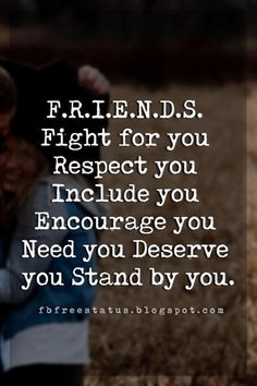 quotes on true friendship, F.R.I.E.N.D.S. Fight for you Respect you Include you Encourage you Need you Deserve you Stand by you.