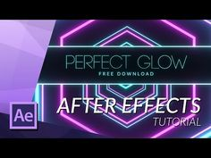 GET THE PERFECT GLOW in AFTER EFFECTS - Tutorials 411 : Tutorials 411