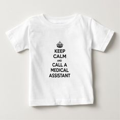 Keep Calm and Call a Medical Assistant Infant T Shirt, Hoodie Sweatshirt