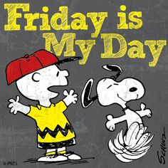 """Friday is my day! (""""Get your Happy on Ya& """") --Peanuts Gang/Snoopy & Charlie Brown - - Snoopy Friday, Snoopy Love, Charlie Brown Peanuts, Charlie Brown And Snoopy, Friday Humor, Snoopy And Woodstock, Happy Friday, Free Friday, Happy Weekend"""