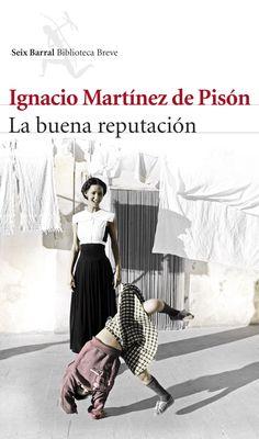 #MartínezdePisón. 'La buena reputación', con el que ha ganado el premio Nacional de Narrativa, es un caudaloso novelón escrito con un estilo vigoroso pero casi invisible. #PremioNacionaldeNarrativa