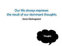 """Our life always expresses the result of our dominant thoughts."" Soren Kierkegaard Life Thoughts Printable Quotes"