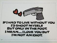 Funny Valentine's Day card. If I had to live without you I'd shoot myself. But only in the foot.. $6.00, via Etsy.