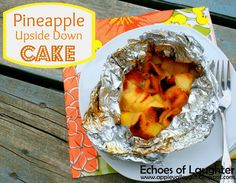 Echoes of Laughter: Camping & BBQ Recipes Week:Super Easy Pineapple Upside Down Cake - in foil packets made on the grill! Camping Desserts, Campfire Cooking Recipes, Easy Campfire Meals, Campfire Food, Campfire Cake, Campfire Deserts, Camping Bbq, Camping Meals, Camping Recipes
