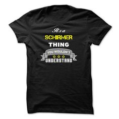 Its a SCHIRMER thing. - #funny gift #gift sorprise. TRY => https://www.sunfrog.com/Names/Its-a-SCHIRMER-thing-C23BC0.html?68278