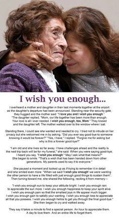"""Beautiful words about the saying...""""I wish you enough"""" – word spoken between a mother and daughter over the years and then as a final good-bye wish.:"""