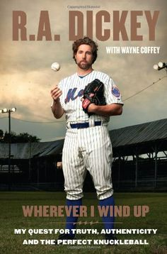 Wherever I Wind Up: My Quest for Truth, Authenticity and the Perfect Knuckleball/R.A. Dickey, Wayne Coffey