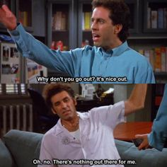 """You don't go outside nearly enough. 