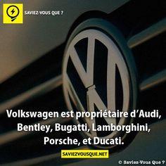Volkswagen est propriétaire d'Audi, Bentley, Bugatti, Lamborghini, Porsche, et Ducati.
