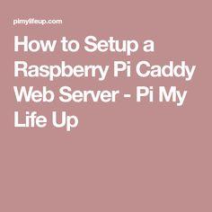How to Setup a Raspberry Pi Caddy Web Server - Pi My Life Up