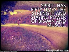 Spirit... has fifty times the strength and staying power of brawn and muscle. #quote #motivation #inspirational