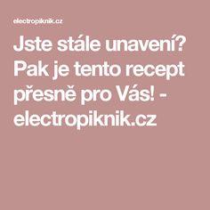 Jste stále unavení? Pak je tento recept přesně pro Vás! - electropiknik.cz