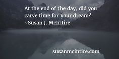 At the end of the day, did you carve time for your dream? via Susan McIntire ☆彡