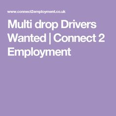 Multi drop Drivers Wanted | Connect 2 Employment