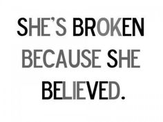 She's Broken because she believed - Broken Trust Lovers Quotes, Up Quotes, Great Quotes, Quotes To Live By, Life Quotes, Funny Quotes, Inspirational Quotes, Amazing Quotes, Meaningful Quotes