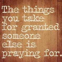 the words you take for granted someone else is praying for. Life Quotes Love, Great Quotes, Quotes To Live By, Me Quotes, Funny Quotes, Inspirational Quotes, Inspire Quotes, Motivational Quotes, Depressing Quotes