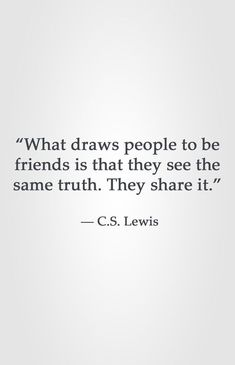 """""""What draws people to be friends is that they see the same truth. They share it. Great Quotes, Quotes To Live By, Me Quotes, Motivational Quotes, Inspirational Quotes, People Quotes, Lyric Quotes, F Scott Fitzgerald, Oscar Wilde"""