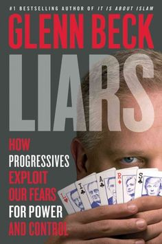 Liars by Glenn Beck. The author says progressive politicians gain power and control by exploiting Americans' fears.