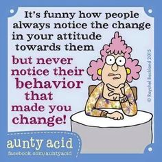 """It's funny how people always notice the change in your attitude. . . ."""