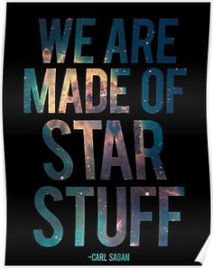 We Are Made of Star Stuff - Carl Sagan Quote by Denise Giffin