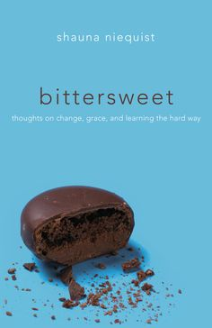 """""""Bittersweet"""" by Shauna Niequist. I experienced so much healing as I read this. Thank you, Jesus, for Shauna<3"""