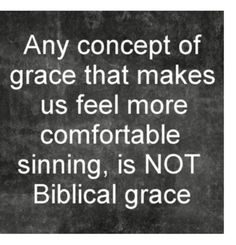 Romans 6:1-2  What shall we say then? Shall we continue in sin, that grace may abound? God forbid. How shall we, that are dead to sin, live any longer therein? (KJV)